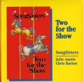 SONGSISTERS - TWO FOR THE SHOW