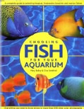 Choosing Fish for Your Aquarium: A Complete Guide to Selecting Tropical, Freshwater, Brackish and Marine Fishes (Paperback)