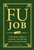 FU Job: The Journal for Employees to Destroy, Rant and Vent Without Losing Their Jobs (Paperback)