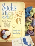 Socks a La Carte 2 Toes Up!: Pick & Choose Patterns to Knit Socks Your Way (Hardcover)