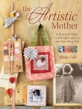 The Artistic Mother: A Practical Guide to Fitting Creativity Into Your Busy Life (Paperback)