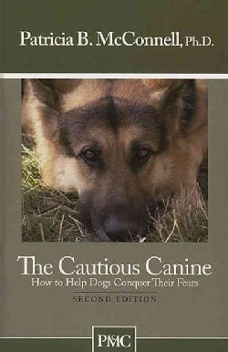 Cautious Canine: How to Help Dogs Conquer Their Fears (Paperback)