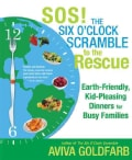 SOS! The Six O'clock Scramble to the Rescue: Earth-Friendly, Kid-Pleasing Dinners for Busy Families (Paperback)