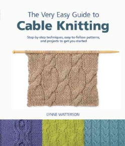 The Very Easy Guide to Cable Knitting: Step-by-Step Techniques, Easy-to-Follow Patterns, and Projects to Get You ... (Paperback)