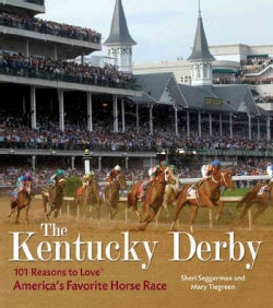 The Kentucky Derby: 101 Reasons to Love America's Favorite Horse Race (Hardcover)