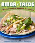 Amor y Tacos: Modern Mexican Tacos, Margaritas, and Antojitos (Hardcover)