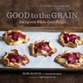 Good to the Grain: Baking With Whole-Grain Flours (Hardcover)