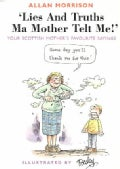 Lies and Truths Ma Mother Telt Me: Your Scottish Mother's Sayings (Paperback)