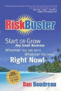 Riskbuster: Start or Grow Any Small Business Wherever You Are With Whatever You Have Right Now! (Paperback)