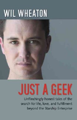 Just a Geek: Unflinchingly Honest Tales of the Search for Life, Love, and Fulfillment Beyond the Starship Enterprise (Paperback)