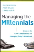 Managing the Millennials: Discover the Core Competencies for Managing Today's Workforce (Hardcover)