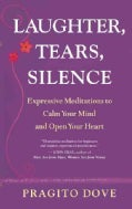 Laughter, Tears, Silence: Expressive Meditations to Calm Your Mind and Open Your Heart (Paperback)