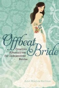 Offbeat Bride: Creative Alternatives for Independent Brides (Paperback)