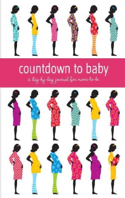 Countdown to Baby: A Day-by-day Journal for Moms to Be (Hardcover)