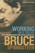 Working on a Dream: The Progressive Political Vision of Bruce Springsteen (Paperback)