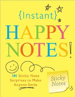 Instant Happy Notes: 101 Sticky Note Surprises to Make You Smile (Paperback)