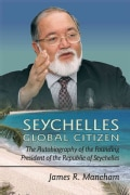 Seychelles Global Citizen: The Autobiography of the Founding President of the Republic of Seychelles (Hardcover)