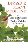 Invasive Plant Medicine: The Ecological Benefits and Healing Abilities of Invasives (Paperback)