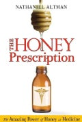 The Honey Prescription: The Amazing Power of Honey As Medicine (Paperback)