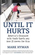 Until It Hurts: America's Obsession With Youth Sports and How It Harms Our Kids (Paperback)