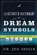 Illustrated Dictionary of Dream Symbols: A Biblical Guide to Your Dreams and Visions (Paperback)