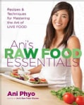 Ani's Raw Food Essentials: Recipes and Techniques for Mastering the Art of Live Food (Hardcover)