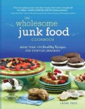 The Wholesome Junk Food Cookbook: More Than 100 Healthy Recipes for Everyday Snacking (Paperback)