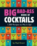 Big Bad-Ass Book of Cocktails: 1,500 Recipes to Mix It Up! (Paperback)