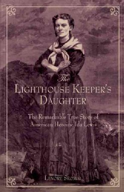The Lighthouse Keeper's Daughter: The Remarkable True Story of American Heroine Ida Lewis (Paperback)