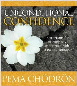 Unconditional Confidence: Instructions for Meeting Any Experience with Trust and Courage (CD-Audio)