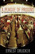 A Plague of Prisons: The Epidemiology of Mass Incarceration in America (Hardcover)