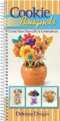Cookie Bouquets: Create Your Own Gifts & Centerpieces (Spiral bound)