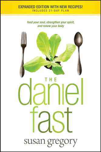 The Daniel Fast: Feed Your Soul, Strengthen Your Spirit, and Renew Your Body (Paperback)