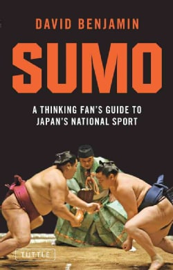 Sumo: A Thinking Fan's Guide to Japan's National Sport (Paperback)