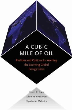 A Cubic Mile of Oil: Realities and Options for Averting the Looming Global Energy Crisis (Hardcover)