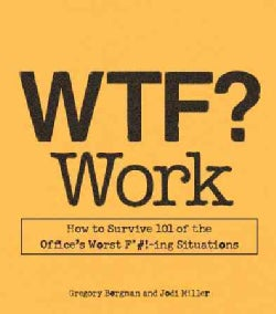 WTF? Work: How to Survive 101 of the Office's Worst F*#!-ing Situations (Paperback)