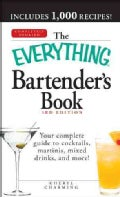 The Everything Bartender's Book: Your Complete Guide to Cocktails, Martinis, Mixed Drinks, and More! (Paperback)