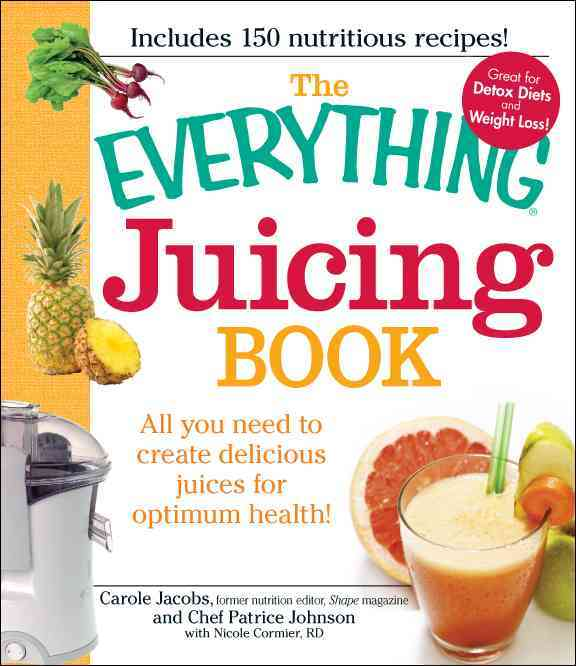 The Everything Juicing Book: All You Need to Create Delicious Juices for Your Optimum Health! (Paperback)