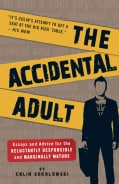 The Accidental Adult: Essays and Advice for the Reluctantly Responsible and Marginally Mature (Paperback)
