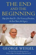 The End and the Beginning: Pope John Paul II--The Victory of Freedom, the Last Years, the Legacy (Hardcover)