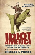Idiot America: How Stupidity Became a Virtue in the Land of the Free (Paperback)