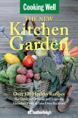 The New Kitchen Garden: The Guide to Growing and Enjoying Abundant Food in Your Own Backyard (Paperback)