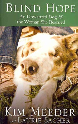Blind Hope: An Unwanted Dog & the Woman She Rescued (Paperback)