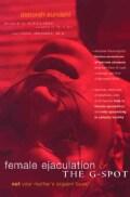 Female Ejaculation & the G-Spot (Paperback)