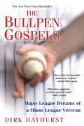 The Bullpen Gospels: Major League Dreams of a Minor League Veteran (Paperback)