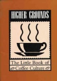 Higher Grounds: The Little Book of Coffee Culture (Paperback)