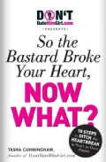 So the Bastard Broke Your Heart,: Now What? (Paperback)