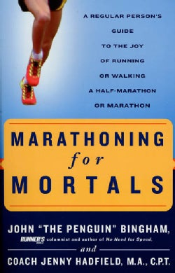 Marathoning for Mortals: A Regular Person's Guide to the Joy of Running or Walking a Half-Marathon or Marathon (Paperback)