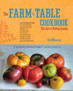 The Farm to Table Cookbook: The Art of Eating Locally (Paperback)