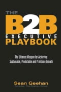 B2B Executive Playbook: The Ultimate Weapon for Achieving Sustainable, Predictable & Profitable Growth (Hardcover)